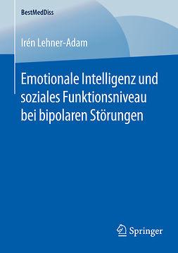 Lehner-Adam, Irén - Emotionale Intelligenz und soziales Funktionsniveau bei bipolaren Störungen, ebook