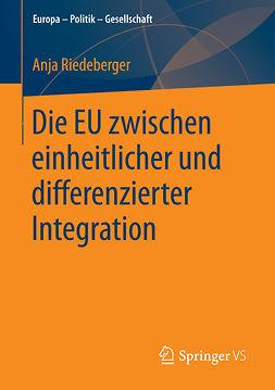 Riedeberger, Anja - Die EU zwischen einheitlicher und differenzierter Integration, ebook