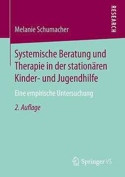 Schumacher, Melanie - Systemische Beratung und Therapie in der stationären Kinder- und Jugendhilfe, ebook