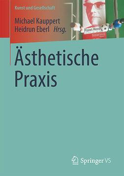 Eberl, Heidrun - Ästhetische Praxis, ebook