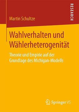 Schultze, Martin - Wahlverhalten und Wählerheterogenität, ebook