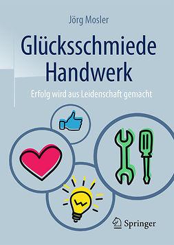 Mosler, Jörg - Glücksschmiede Handwerk, e-bok