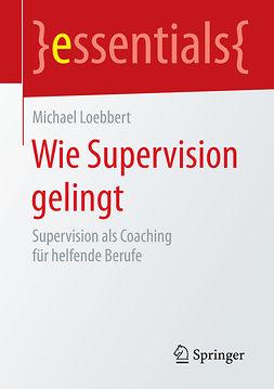 Loebbert, Michael - Wie Supervision gelingt, e-kirja