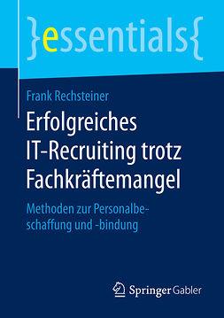 Rechsteiner, Frank - Erfolgreiches IT-Recruiting trotz Fachkräftemangel, ebook