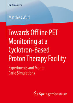 Würl, Matthias - Towards Offline PET Monitoring at a Cyclotron-Based Proton Therapy Facility, ebook