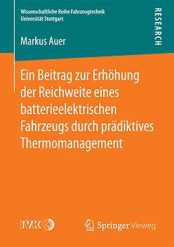 Auer, Markus - Ein Beitrag zur Erhöhung der Reichweite eines batterieelektrischen Fahrzeugs durch prädiktives Thermomanagement, ebook