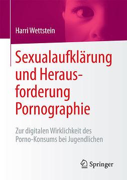 Wettstein, Harri - Sexualaufklärung und Herausforderung Pornographie, ebook