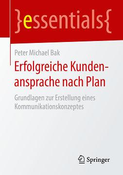 Bak, Peter Michael - Erfolgreiche Kundenansprache nach Plan, ebook