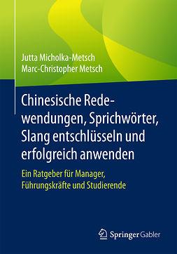 Metsch, Marc-Christopher - Chinesische Redewendungen, Sprichwörter, Slang entschlüsseln und erfolgreich anwenden, ebook