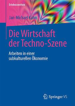 Kühn, Jan-Michael - Die Wirtschaft der Techno-Szene, ebook