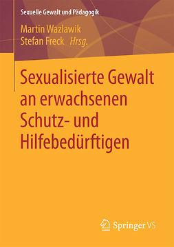Freck, Stefan - Sexualisierte Gewalt an erwachsenen Schutz- und Hilfebedürftigen, ebook