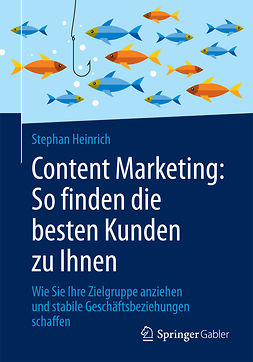 Heinrich, Stephan - Content Marketing: So finden die besten Kunden zu Ihnen, e-bok