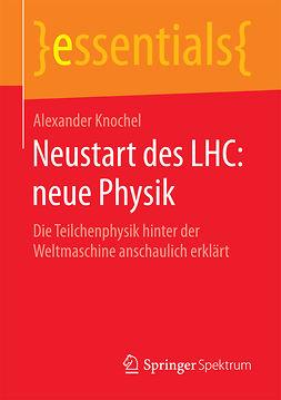 Knochel, Alexander - Neustart des LHC: neue Physik, ebook