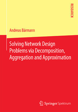 Bärmann, Andreas - Solving Network Design Problems via Decomposition, Aggregation and Approximation, ebook
