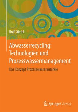 Stiefel, Rolf - Abwasserrecycling: Technologien und Prozesswassermanagement, ebook