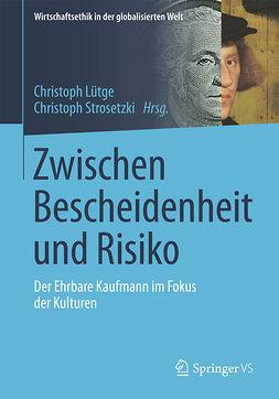 Lütge, Christoph - Zwischen Bescheidenheit und Risiko, ebook