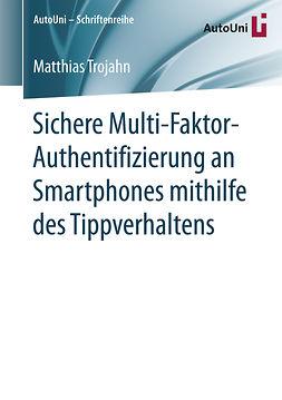 Trojahn, Matthias - Sichere Multi-Faktor-Authentifizierung an Smartphones mithilfe des Tippverhaltens, ebook