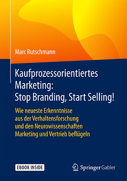 Rutschmann, Marc - Kaufprozessorientiertes Marketing: Stop Branding, Start Selling!, e-kirja