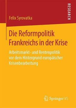 Syrovatka, Felix - Die Reformpolitik Frankreichs in der Krise, ebook