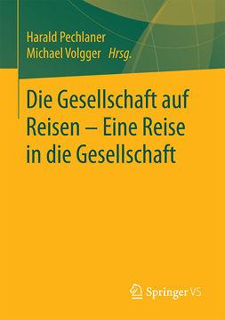 Pechlaner, Harald - Die Gesellschaft auf Reisen – Eine Reise in die Gesellschaft, e-bok