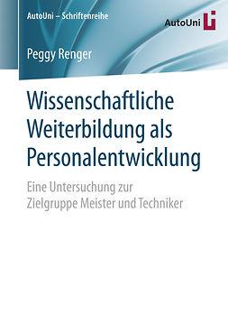 Renger, Peggy - Wissenschaftliche Weiterbildung als Personalentwicklung, e-kirja