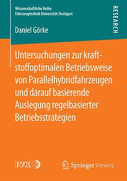 Görke, Daniel - Untersuchungen zur kraftstoffoptimalen Betriebsweise von Parallelhybridfahrzeugen und darauf basierende Auslegung regelbasierter Betriebsstrategien, ebook