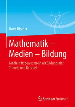 Hischer, Horst - Mathematik – Medien – Bildung, e-kirja