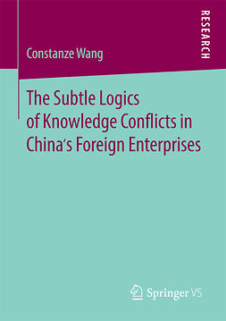 Wang, Constanze - The Subtle Logics of Knowledge Conflicts in China's Foreign Enterprises, ebook
