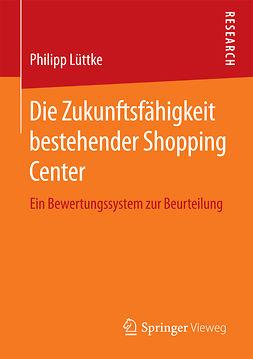 Lüttke, Philipp - Die Zukunftsfähigkeit bestehender Shopping Center, ebook