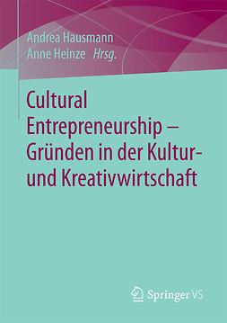 Hausmann, Andrea - Cultural Entrepreneurship – Gründen in der Kultur- und Kreativwirtschaft, ebook