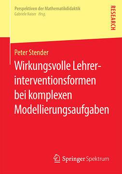 Stender, Peter - Wirkungsvolle Lehrerinterventionsformen bei komplexen Modellierungsaufgaben, ebook