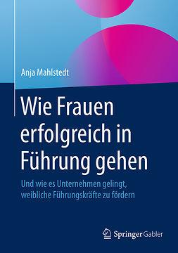 Mahlstedt, Anja - Wie Frauen erfolgreich in Führung gehen, ebook