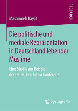 Bayat, Masoumeh - Die politische und mediale Repräsentation in Deutschland lebender Muslime, ebook