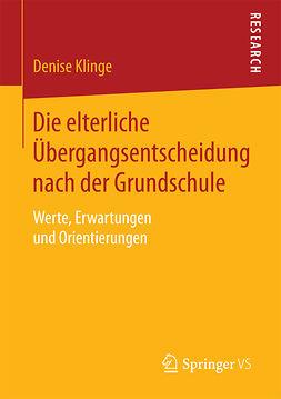 Klinge, Denise - Die elterliche Übergangsentscheidung nach der Grundschule, ebook