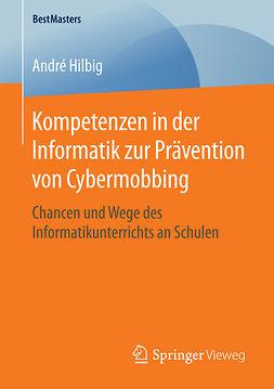 Hilbig, André - Kompetenzen in der Informatik zur Prävention von Cybermobbing, ebook