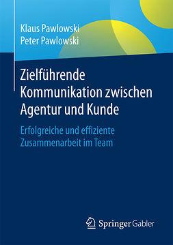 Pawlowski, Klaus - Zielführende Kommunikation zwischen Agentur und Kunde, ebook