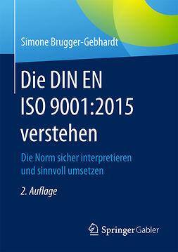 Brugger-Gebhardt, Simone - Die DIN EN ISO 9001:2015 verstehen, e-kirja