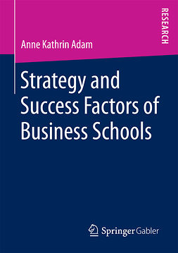 Adam, Anne Kathrin - Strategy and Success Factors of Business Schools, ebook
