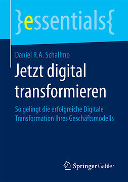 Schallmo, Daniel R.A. - Jetzt digital transformieren, ebook