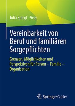Spiegl, Julia - Vereinbarkeit von Beruf und familiären Sorgepflichten, ebook
