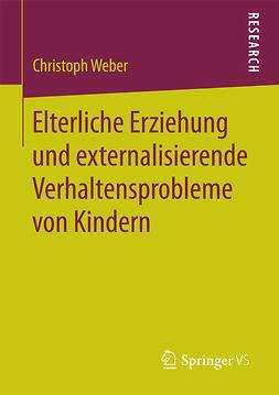 Weber, Christoph - Elterliche Erziehung und externalisierende Verhaltensprobleme von Kindern, ebook