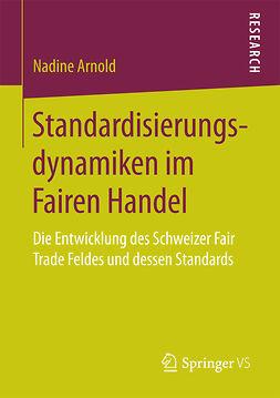 Arnold, Nadine - Standardisierungsdynamiken im Fairen Handel, e-bok