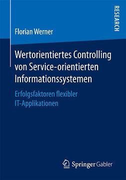 Werner, Florian - Wertorientiertes Controlling von Service-orientierten Informationssystemen, ebook