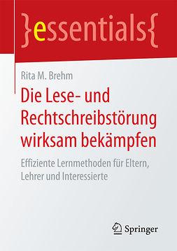 Brehm, Rita M. - Die Lese- und Rechtschreibstörung wirksam bekämpfen, ebook