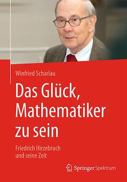 Scharlau, Winfried - Das Glück, Mathematiker zu sein, ebook