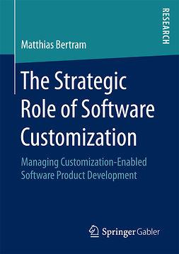 Bertram, Matthias - The Strategic Role of Software Customization, e-bok