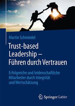 Schmiedel, Martin - Trust-based Leadership – Führen durch Vertrauen, e-bok