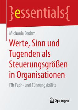 Brohm, Michaela - Werte, Sinn und Tugenden als Steuerungsgrößen in Organisationen, ebook