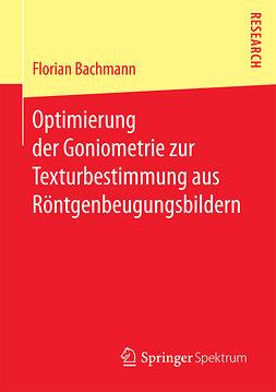 Bachmann, Florian - Optimierung der Goniometrie zur Texturbestimmung aus Röntgenbeugungsbildern, ebook