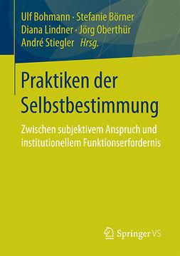Bohmann, Ulf - Praktiken der Selbstbestimmung, ebook